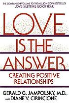 Love is the answer : creating positive relationships