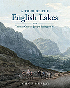 A tour of the English Lakes : with Thomas Gray and Joseph Farington RA