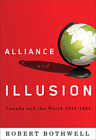 Alliance and illusion : Canada and the world, 1945-1984
