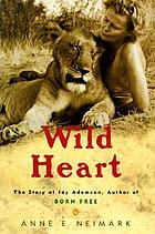 Wild heart : the story of Joy Adamson, author of Born free