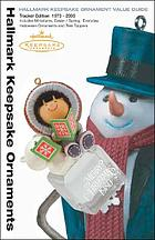 Hallmark keepsake ornament value guide : tracker edition 1973-2005