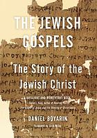 The Jewish Gospels : the story of the Jewish Christ