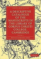 A descriptive catalogue of the manuscripts in the library of Corpus Christi college, Cambridge