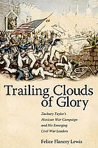 Trailing clouds of glory : Zachary Taylor's Mexican War campaign and his emerging Civil War leaders