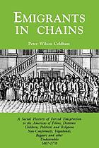 Emigrants in chains : a social history of forced emigration to the Americas of felons, destitute children, political and religious non-conformists, vagabonds, beggars and other undesirables, 1607-1776