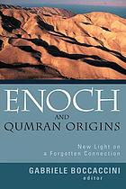 Enoch and Qumran origins : new light on a forgotten connection
