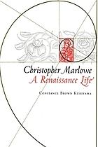 Christopher Marlowe : a Renaissance life
