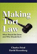 Making tort law : what should be done and who should do it