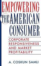 Empowering the American consumer : corporate responsiveness and market profitability