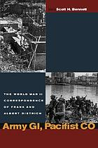 Army GI, pacifist CO : the World War II letters of Frank and Albert Dietrich