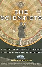 The scientists : a history of science told through the lives of its greatest inventors