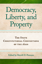 Democracy, liberty and property; the State Constitutional Conventions of the 1820's