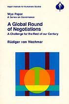 A global round of negotiations : a challenge for the rest of our century