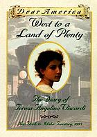 West to a land of plenty : the diary of Teresa Angelino Viscardi