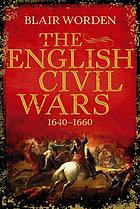 The English Civil Wars : 1640-1660