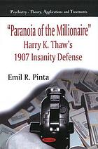 """Paranoia of the millionaire"" Harry K. Thaw's 1907 insanity defense"