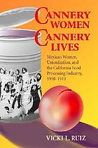 Cannery women, cannery lives : Mexican women, unionization, and the California food processing industry, 1930-1950