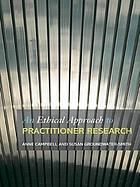 An ethical approach to practitioner research : dealing with issues and dilemmas in action research