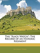 """The """"Black Watch"""" : the record of an historic regiment"""