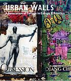 Urban walls : a generation of collage in Europe & America : Burhan Dogançay with François Dufrêne, Raymond Hains, Robert Rauschenberg, Mimmo Rotella, Jacques Villeglé, Wolf Vostell