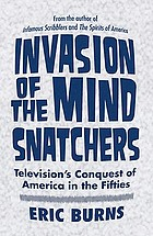 Invasion of the mind snatchers : television's conquest of America in the fifties