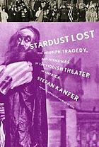 Stardust lost : the triumph, tragedy, and mishugas of the Yiddish theater in America