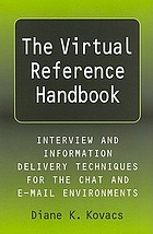 The virtual reference handbook : interview and information delivery techniques for the chat and e-mail environments