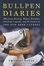 Bullpen diaries : Mariano Rivera, Bronx dreams, pinstripe legends and the future of the New York Yankees