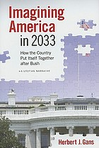 Imagining America in 2033 : how the country put itself together after Bush