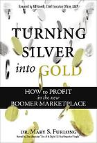 Turning silver into gold : how to profit in the new boomer marketplace