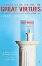 A short treatise on the great virtues : the uses of philosophy in everyday life