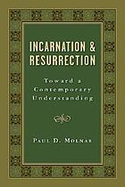 Incarnation and Resurrection : toward a contemporary understanding