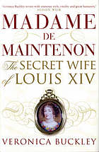 Madame de Maintenon : the secret wife of Louis XIV