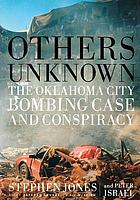 Others unknown : Timothy McVeigh and the Oklahoma City bombing case and conspiracy