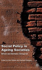Social policy in ageing societies : Britain and Germany compared