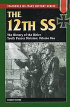 The 12th SS : the history of the Hitler Youth Panzer Division