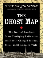 The ghost map [the story of London's most terrifying epidemic-- and how it changed science, cities, and the modern world