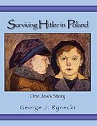 Surviving Hitler in Poland : one Jew's story
