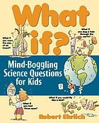 What if? : mind-boggling science questions for kids