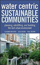 Water centric sustainable communities planning, retrofitting, and building the next urban environment
