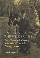 Exposing the wilderness : early twentieth-century Adirondack postcard photographers