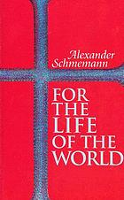 For the life of the world : sacraments and orthodoxy