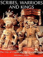 Scribes, warriors, and kings : the city of Copán and the ancient Maya