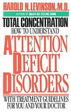 Total concentration : how to understand attention deficit disorders, with treatment guidelines for you and your doctor