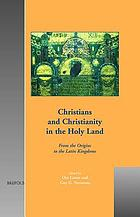 Christians and Christianity in the Holy Land : from the origins to the Latin Kingdoms