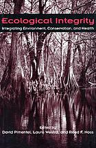 Ecological integrity : integrating environment, conservation, and health
