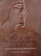 When the pyramids were built : Egyptian art of the Old Kingdom