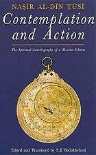 Contemplation and action : the spiritual autobiography of a Muslim scholarNasir al-Din Tusi contemplation and action : the spiritual autobiography of a Muslim scholar