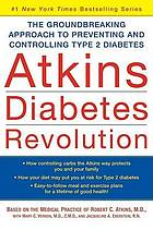 Atkins diabetes revolution : the groundbreaking approach to preventing and controlling type 2 diabetes