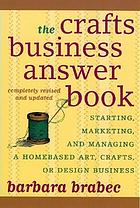 The crafts business answer book : starting, marketing, and managing a homebased art, crafts, or design business